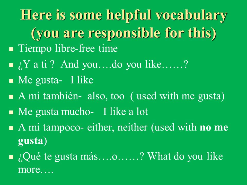 Here is some helpful vocabulary (you are responsible for this)