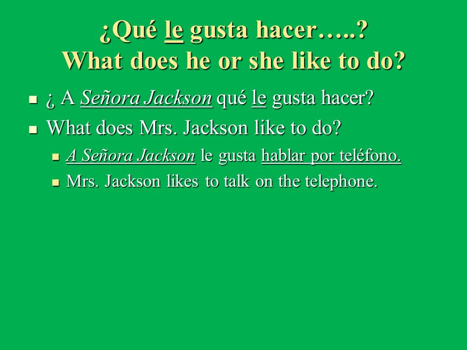 ¿Qué le gusta hacer….. What does he or she like to do