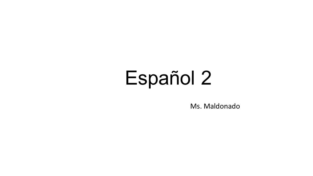 Español 2 Ms. Maldonado