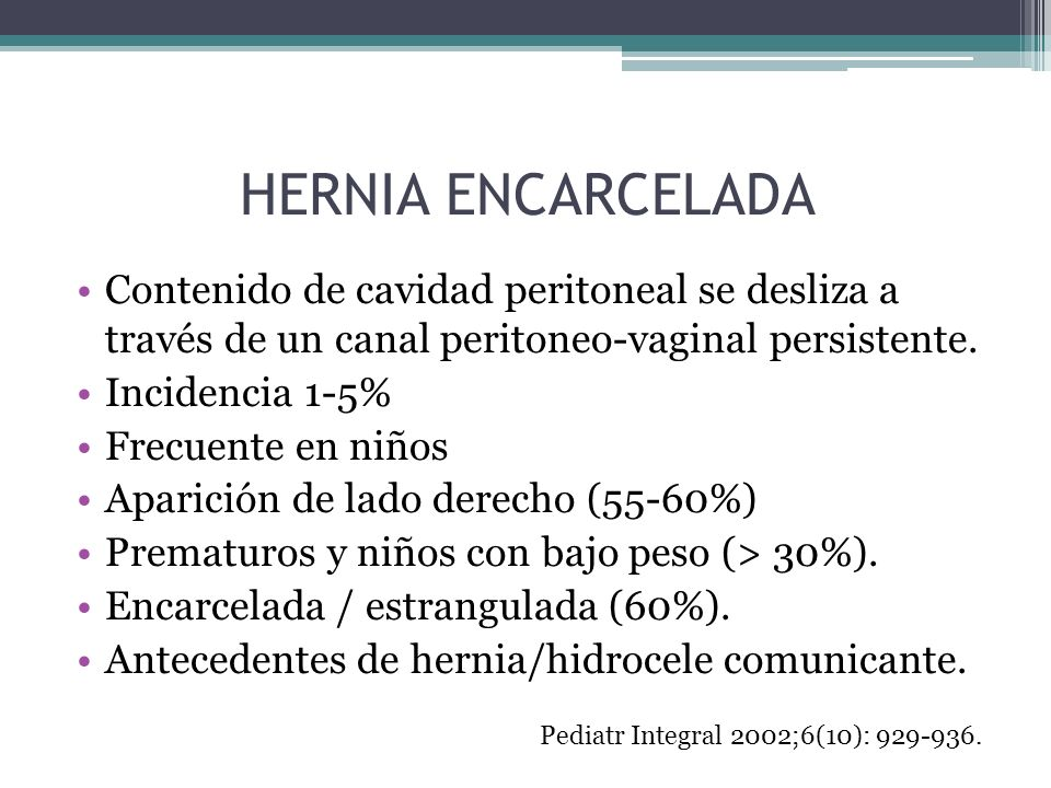 HERNIA ENCARCELADAContenido de cavidad peritoneal se desliza a través de un canal peritoneo-vaginal persistente.