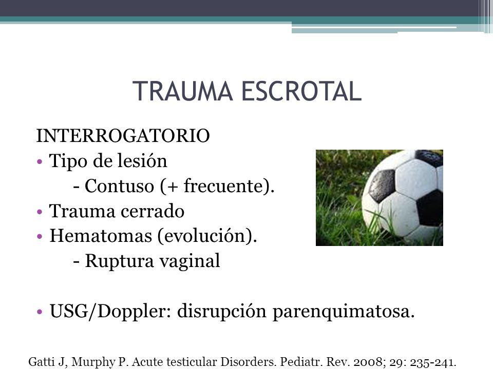 TRAUMA ESCROTAL INTERROGATORIO Tipo de lesión - Contuso (+ frecuente).