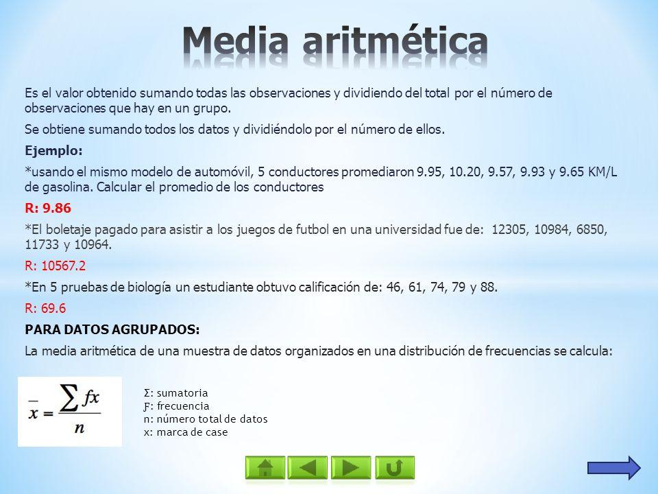 Media aritmética Es el valor obtenido sumando todas las observaciones y dividiendo del total por el número de observaciones que hay en un grupo.
