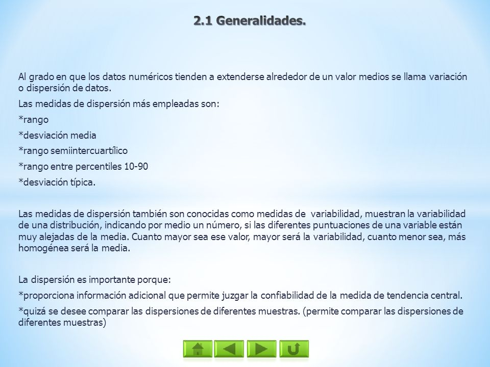 2.1 Generalidades. Al grado en que los datos numéricos tienden a extenderse alrededor de un valor medios se llama variación o dispersión de datos.