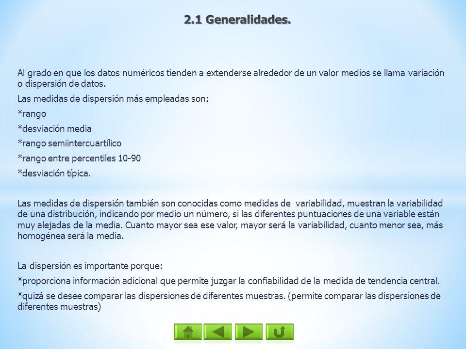 2.1 Generalidades.Al grado en que los datos numéricos tienden a extenderse alrededor de un valor medios se llama variación o dispersión de datos.