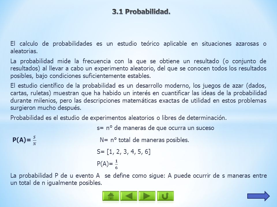 3.1 Probabilidad.El calculo de probabilidades es un estudio teórico aplicable en situaciones azarosas o aleatorias.