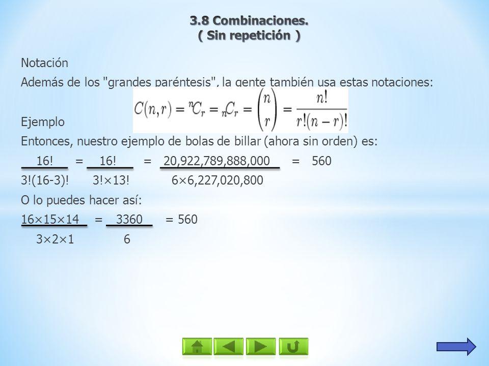 3.8 Combinaciones.( Sin repetición ) Notación. Además de los grandes paréntesis , la gente también usa estas notaciones: