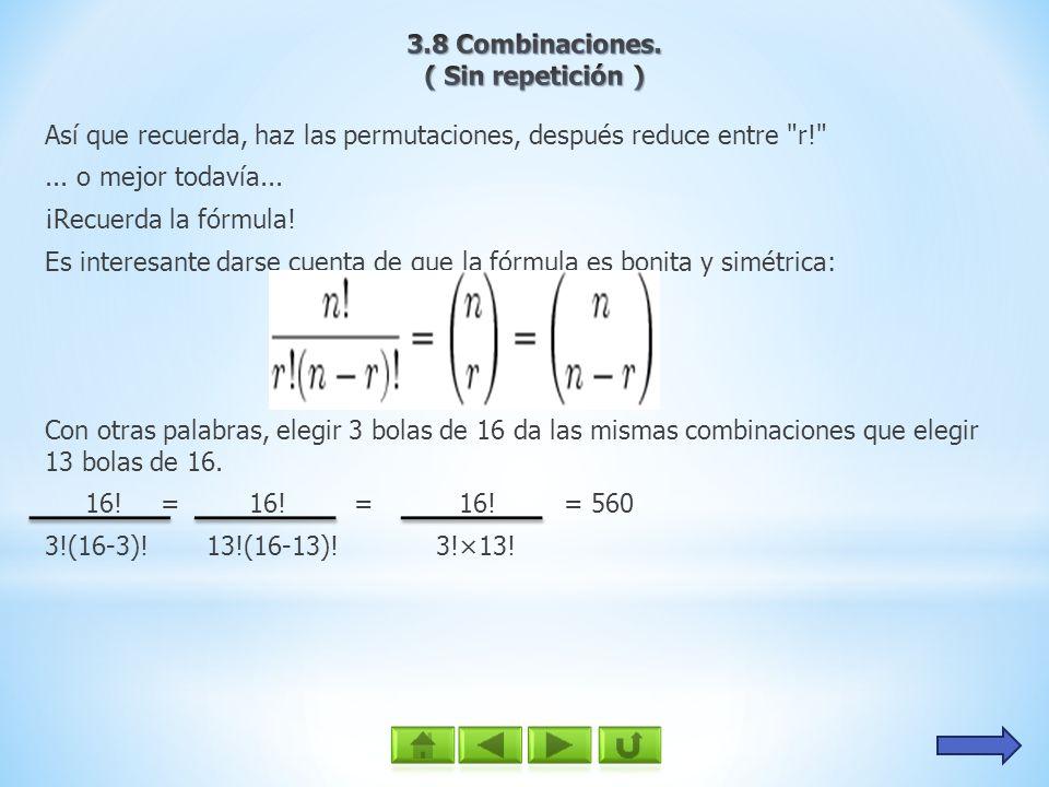 3.8 Combinaciones. ( Sin repetición ) Así que recuerda, haz las permutaciones, después reduce entre r!