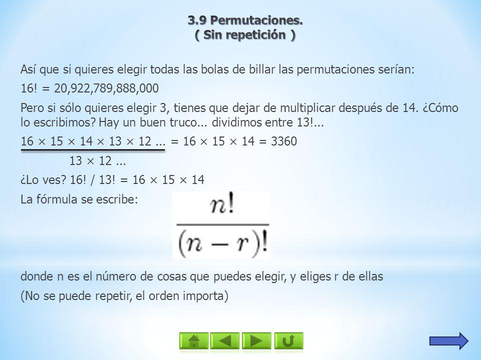 3.9 Permutaciones. ( Sin repetición ) Así que si quieres elegir todas las bolas de billar las permutaciones serían: