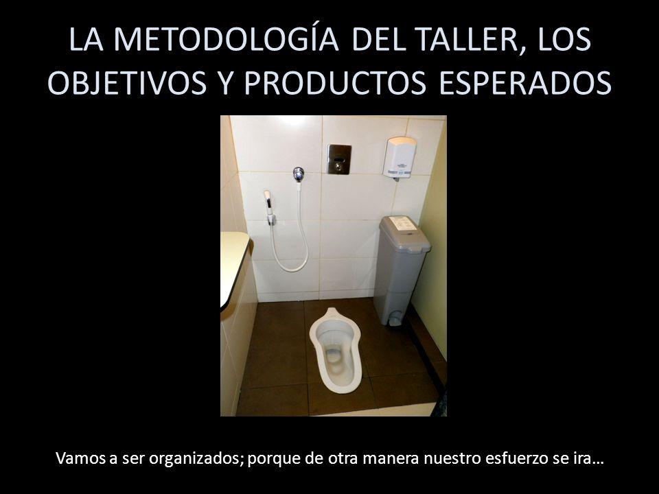 LA METODOLOGÍA DEL TALLER, LOS OBJETIVOS Y PRODUCTOS ESPERADOS