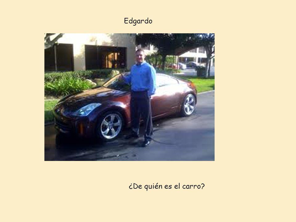 Edgardo ¿De quién es el carro