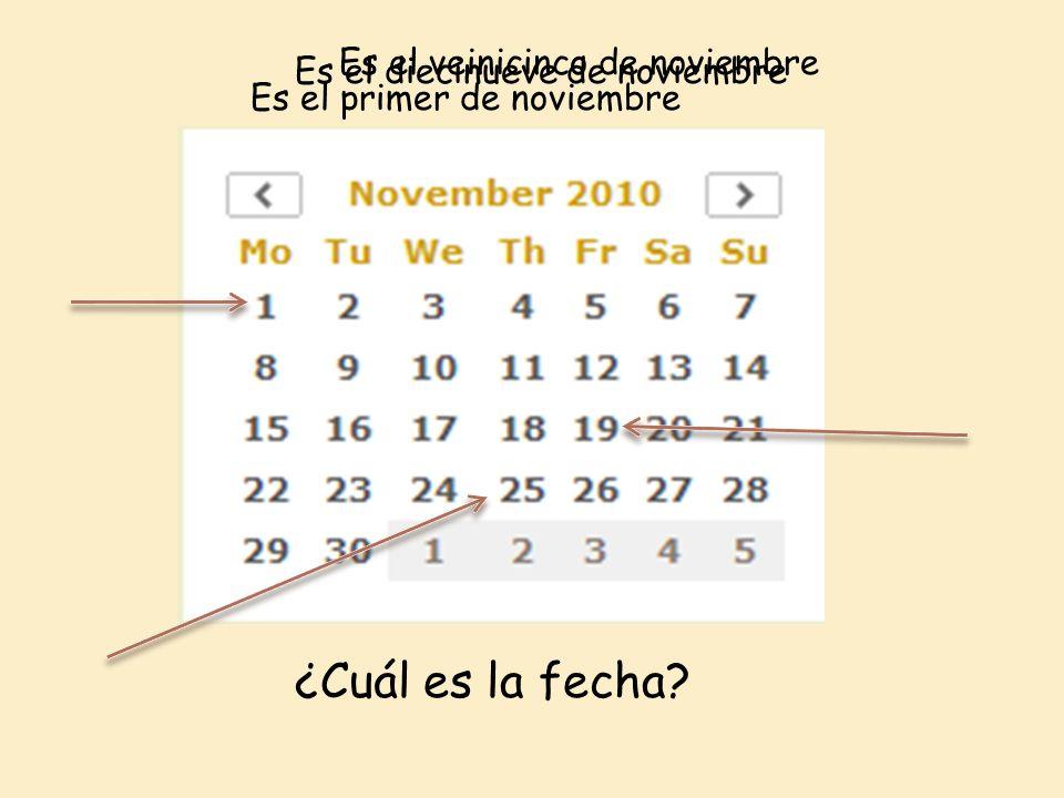 ¿Cuál es la fecha Es el veinicinco de noviembre