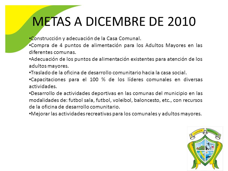 METAS A DICEMBRE DE 2010 Construcción y adecuación de la Casa Comunal.