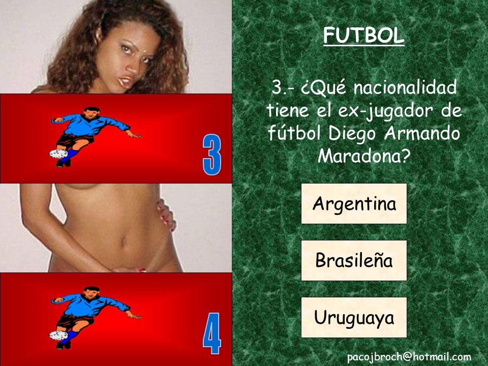 FUTBOL 3.- ¿Qué nacionalidad tiene el ex-jugador de fútbol Diego Armando Maradona 3. Argentina. Brasileña.