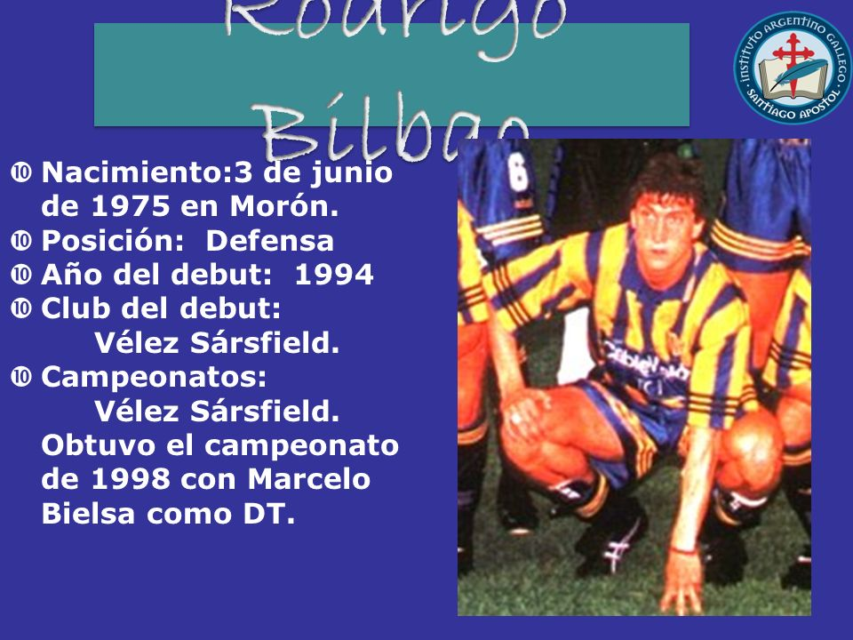 Rodrigo Bilbao Nacimiento:3 de junio de 1975 en Morón.