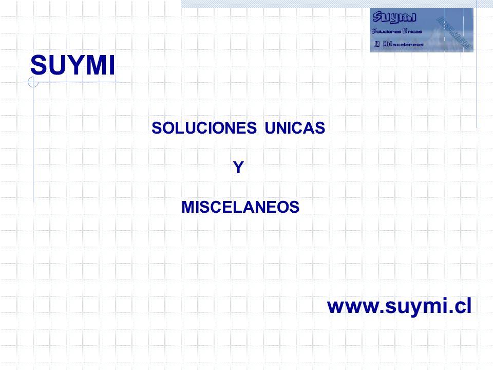 SUYMI SOLUCIONES UNICAS Y MISCELANEOS www.suymi.cl