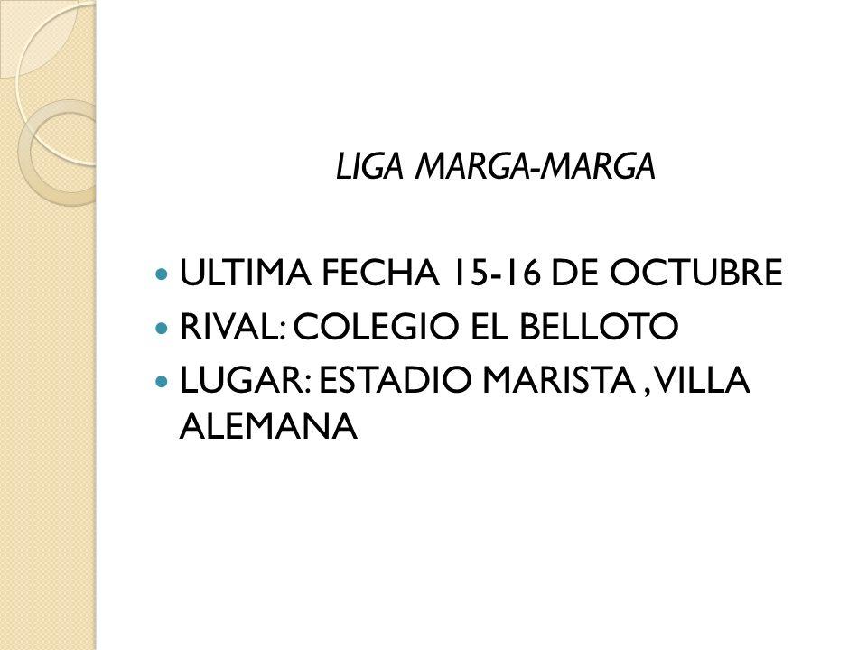 LIGA MARGA-MARGA ULTIMA FECHA 15-16 DE OCTUBRE. RIVAL: COLEGIO EL BELLOTO.