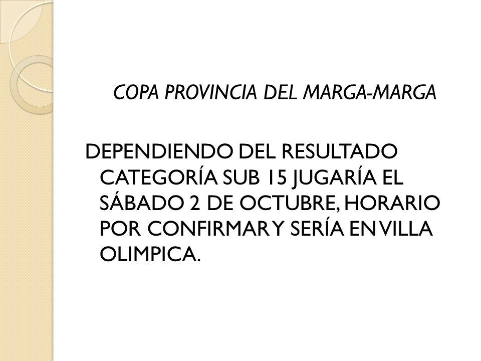 COPA PROVINCIA DEL MARGA-MARGA DEPENDIENDO DEL RESULTADO CATEGORÍA SUB 15 JUGARÍA EL SÁBADO 2 DE OCTUBRE, HORARIO POR CONFIRMAR Y SERÍA EN VILLA OLIMPICA.