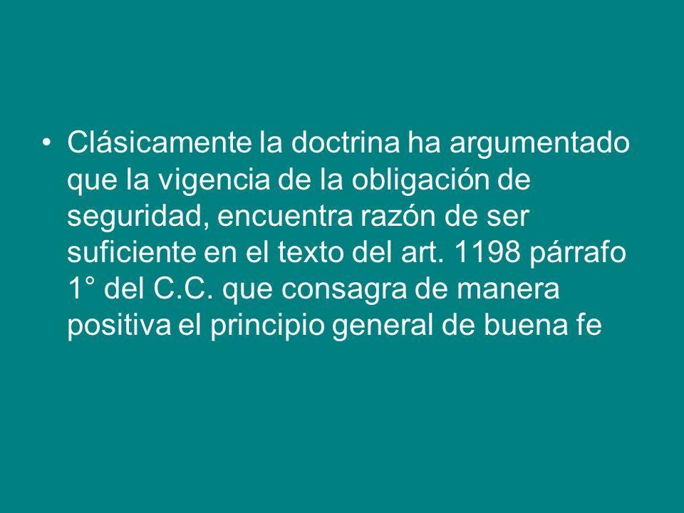 Clásicamente la doctrina ha argumentado que la vigencia de la obligación de seguridad, encuentra razón de ser suficiente en el texto del art.