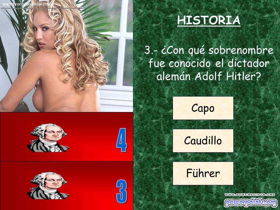 3.- ¿Con qué sobrenombre fue conocido el dictador alemán Adolf Hitler