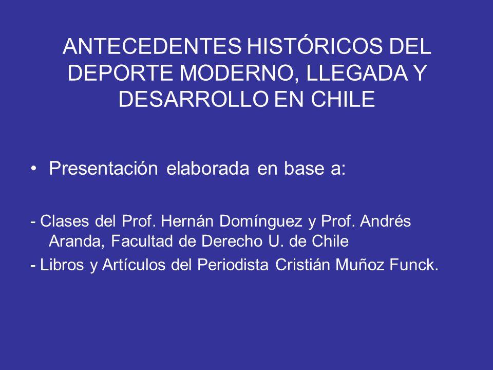 ANTECEDENTES HISTÓRICOS DEL DEPORTE MODERNO, LLEGADA Y DESARROLLO EN CHILE
