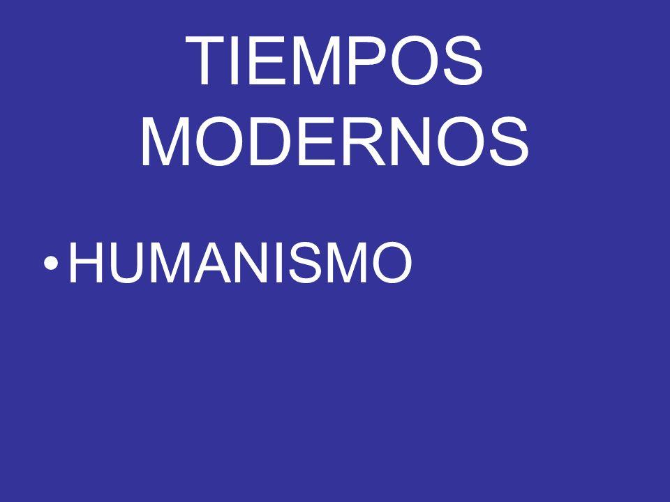 TIEMPOS MODERNOS HUMANISMO
