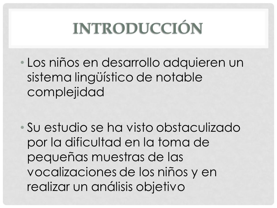 INTRODUCCIÓN Los niños en desarrollo adquieren un sistema lingüístico de notable complejidad.