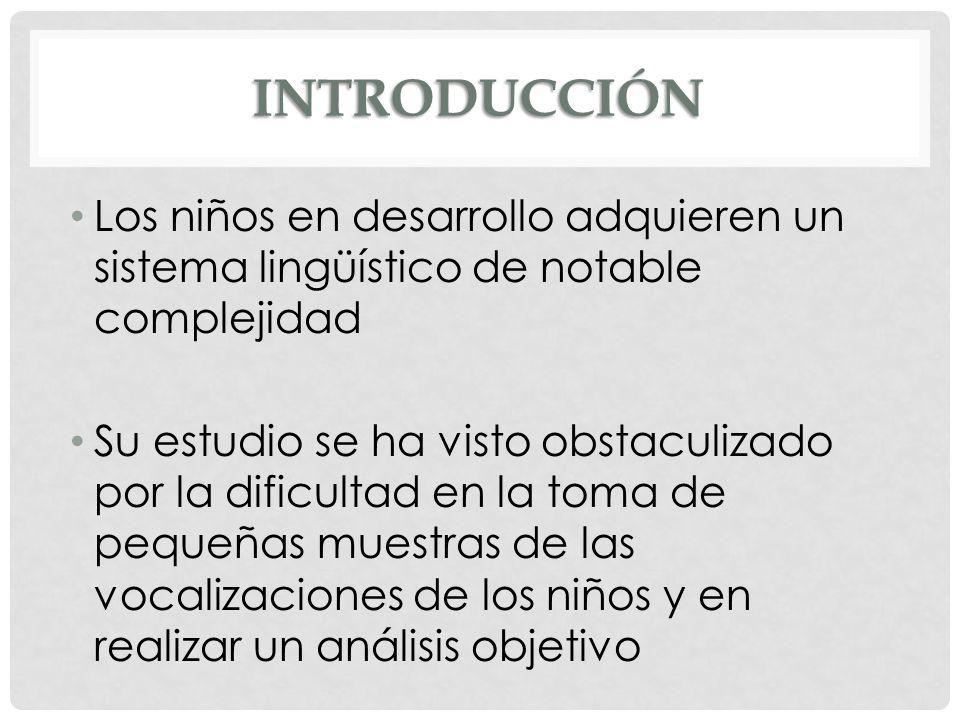 INTRODUCCIÓNLos niños en desarrollo adquieren un sistema lingüístico de notable complejidad.