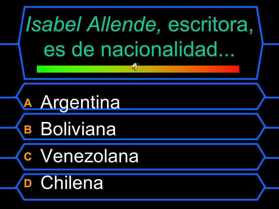 Isabel Allende, escritora, es de nacionalidad...