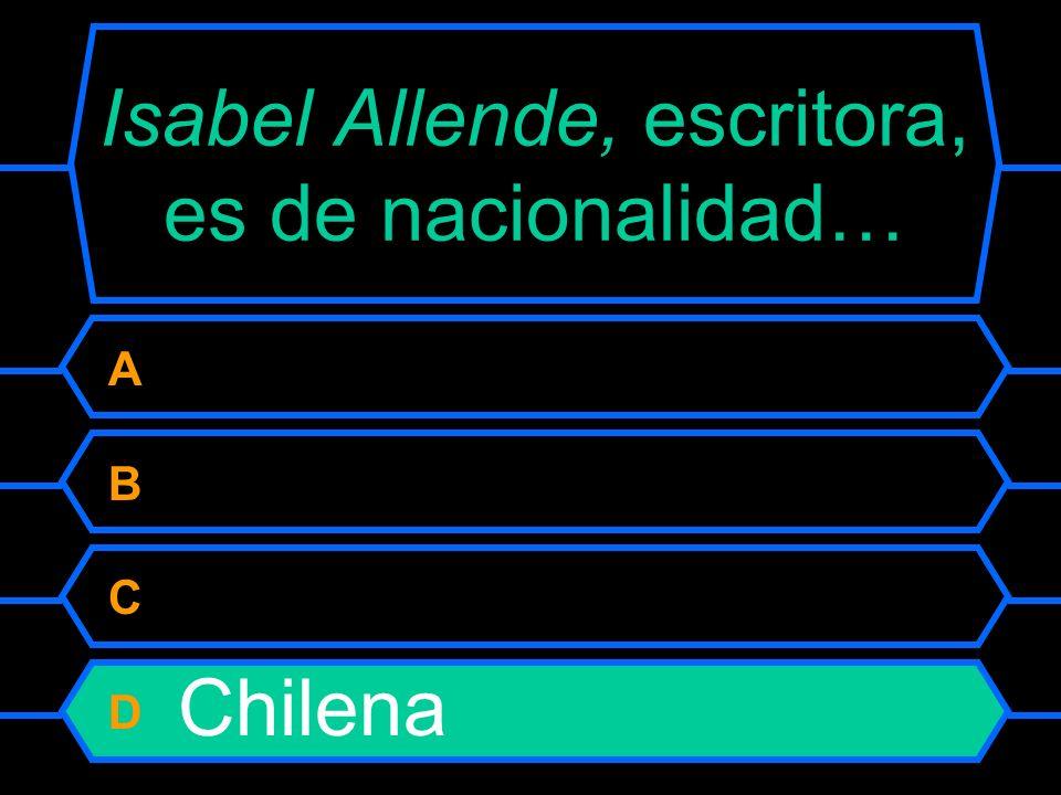 Isabel Allende, escritora, es de nacionalidad…