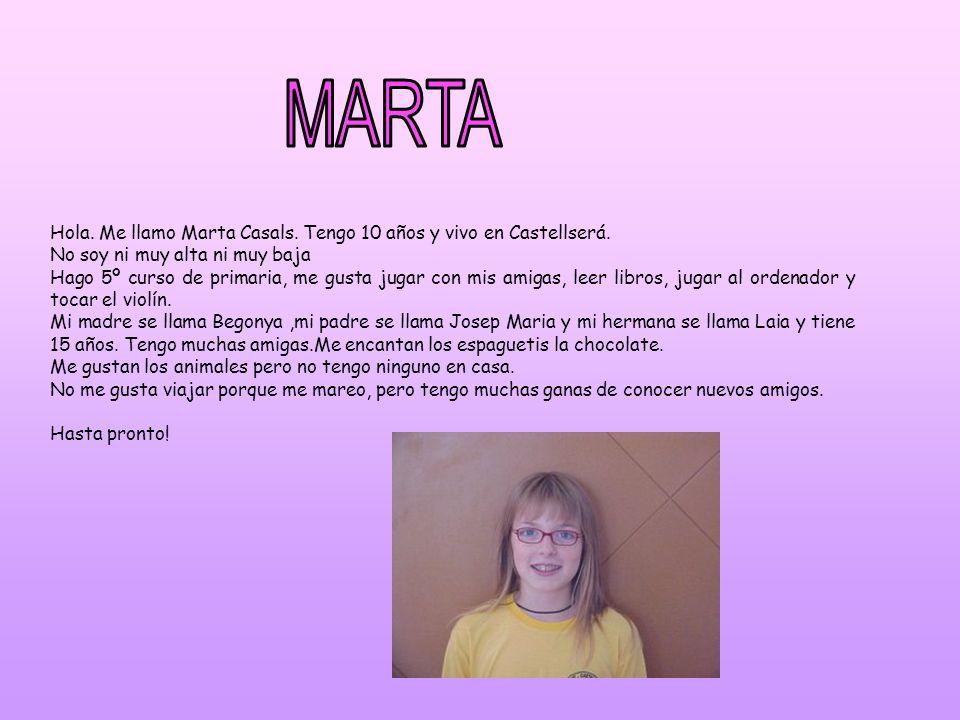 MARTA Hola. Me llamo Marta Casals. Tengo 10 años y vivo en Castellserá. No soy ni muy alta ni muy baja.