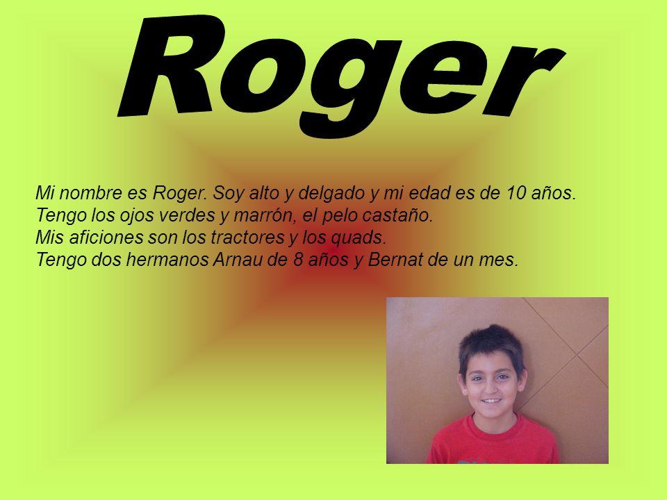 Roger Mi nombre es Roger. Soy alto y delgado y mi edad es de 10 años.
