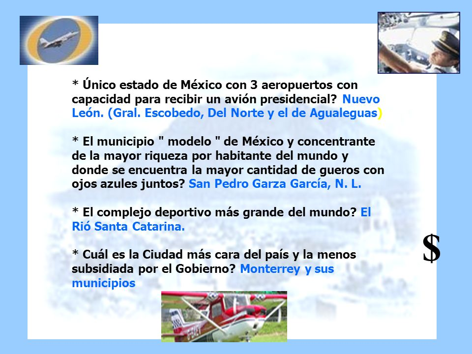 * Único estado de México con 3 aeropuertos con capacidad para recibir un avión presidencial Nuevo León. (Gral. Escobedo, Del Norte y el de Agualeguas)
