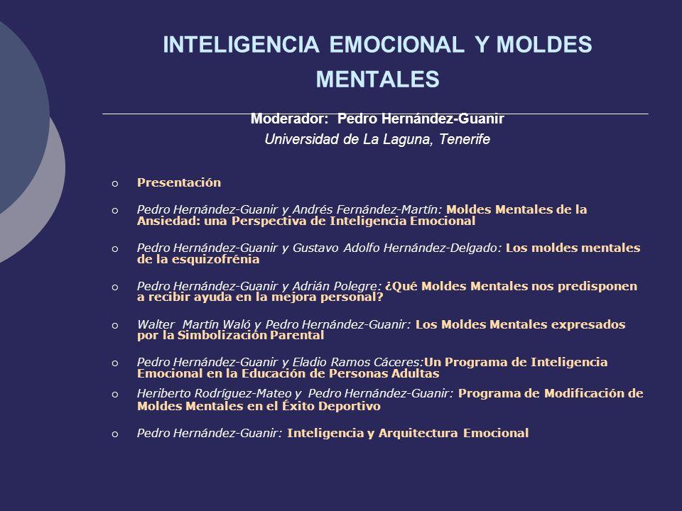 INTELIGENCIA EMOCIONAL Y MOLDES MENTALES Moderador: Pedro Hernández-Guanir Universidad de La Laguna, Tenerife