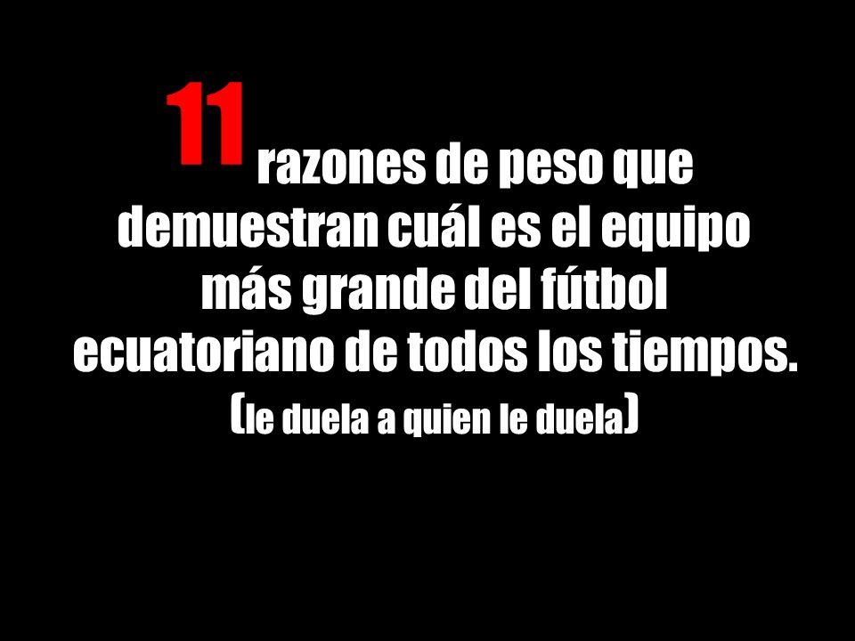 11 razones de peso que demuestran cuál es el equipo más grande del fútbol ecuatoriano de todos los tiempos.