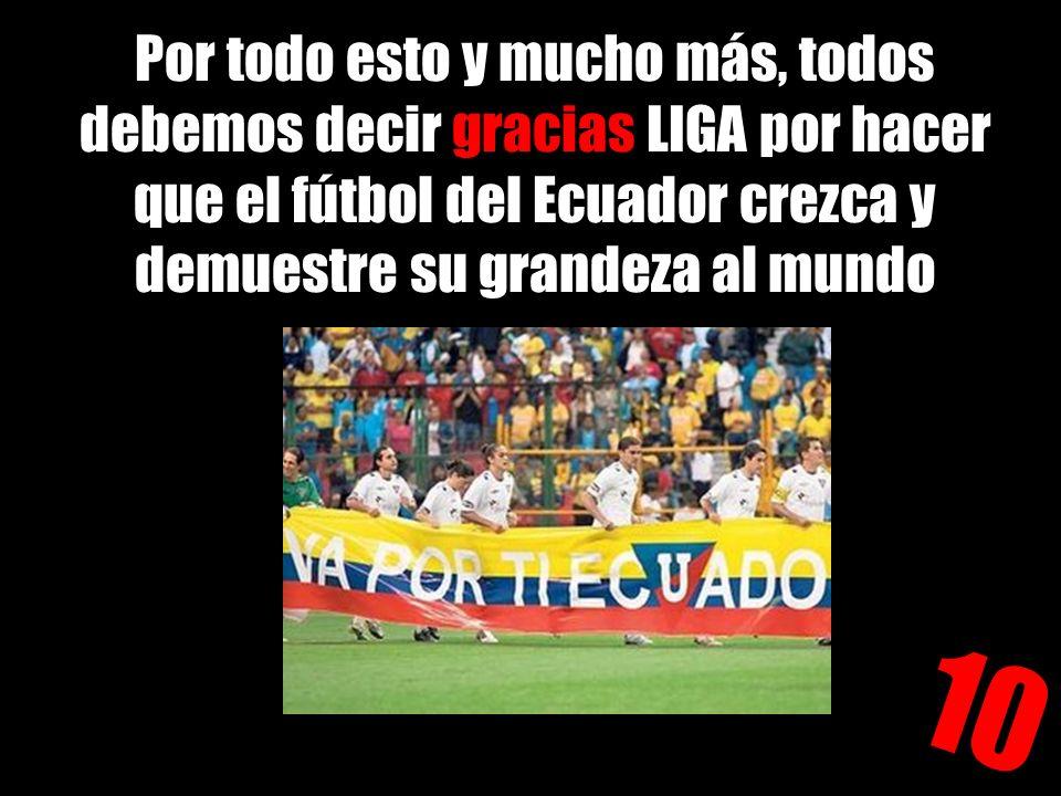 Por todo esto y mucho más, todos debemos decir gracias LIGA por hacer que el fútbol del Ecuador crezca y demuestre su grandeza al mundo