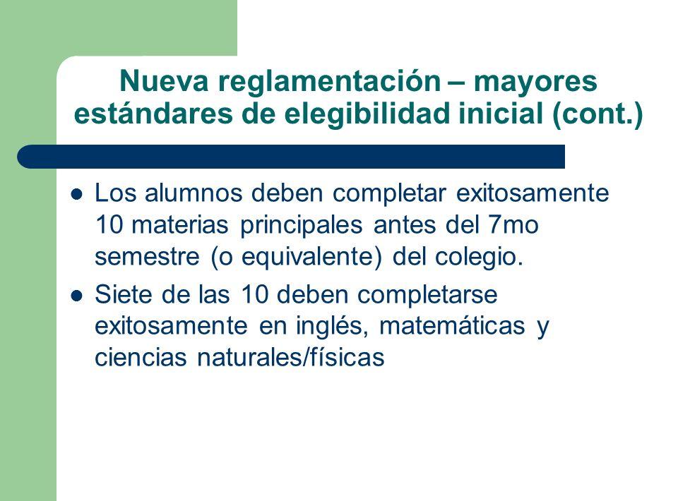 Nueva reglamentación – mayores estándares de elegibilidad inicial (cont.)