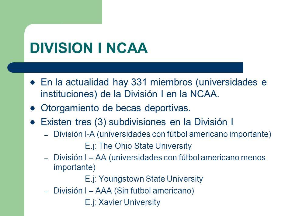 DIVISION I NCAA En la actualidad hay 331 miembros (universidades e instituciones) de la División I en la NCAA.
