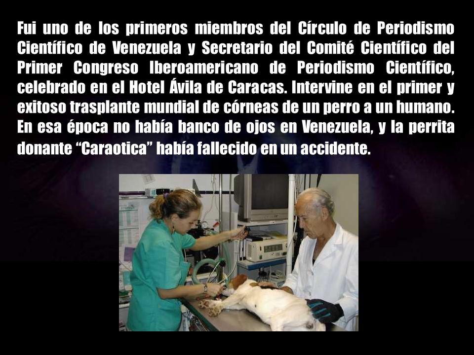 Fui uno de los primeros miembros del Círculo de Periodismo Científico de Venezuela y Secretario del Comité Científico del Primer Congreso Iberoamericano de Periodismo Científico, celebrado en el Hotel Ávila de Caracas.