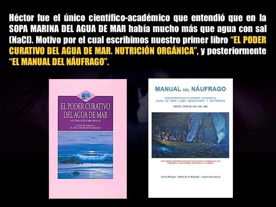 Héctor fue el único científico-académico que entendió que en la SOPA MARINA DEL AGUA DE MAR había mucho más que agua con sal (NaCl).