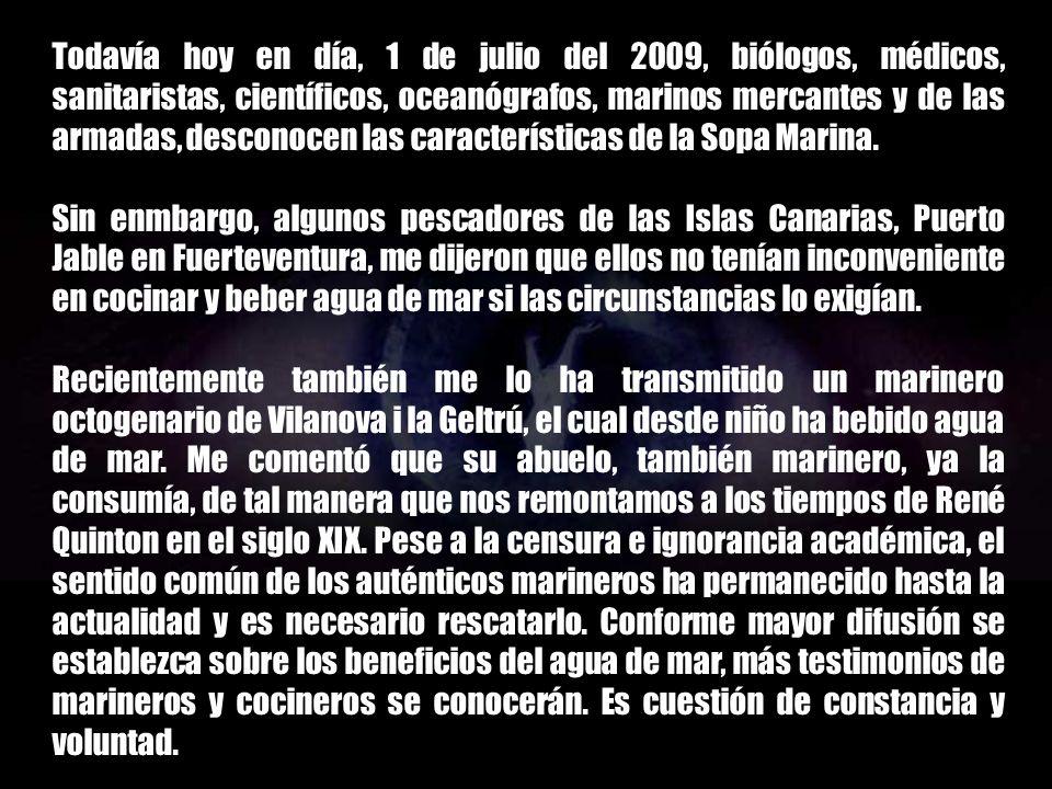 Todavía hoy en día, 1 de julio del 2009, biólogos, médicos, sanitaristas, científicos, oceanógrafos, marinos mercantes y de las armadas, desconocen las características de la Sopa Marina.