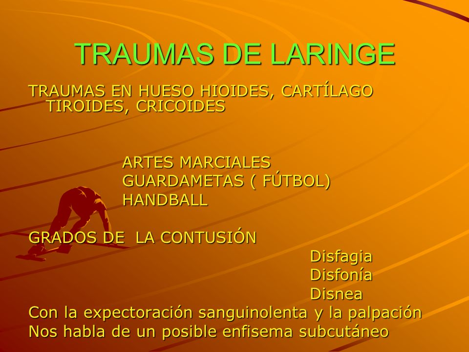 TRAUMAS DE LARINGE TRAUMAS EN HUESO HIOIDES, CARTÍLAGO TIROIDES, CRICOIDES. ARTES MARCIALES. GUARDAMETAS ( FÚTBOL)