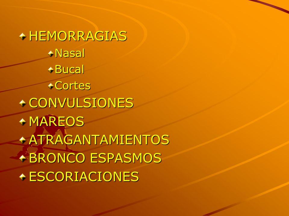 HEMORRAGIAS CONVULSIONES MAREOS ATRAGANTAMIENTOS BRONCO ESPASMOS