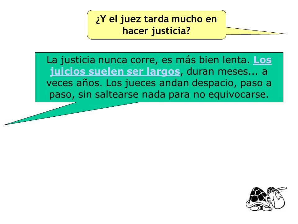 ¿Y el juez tarda mucho en hacer justicia