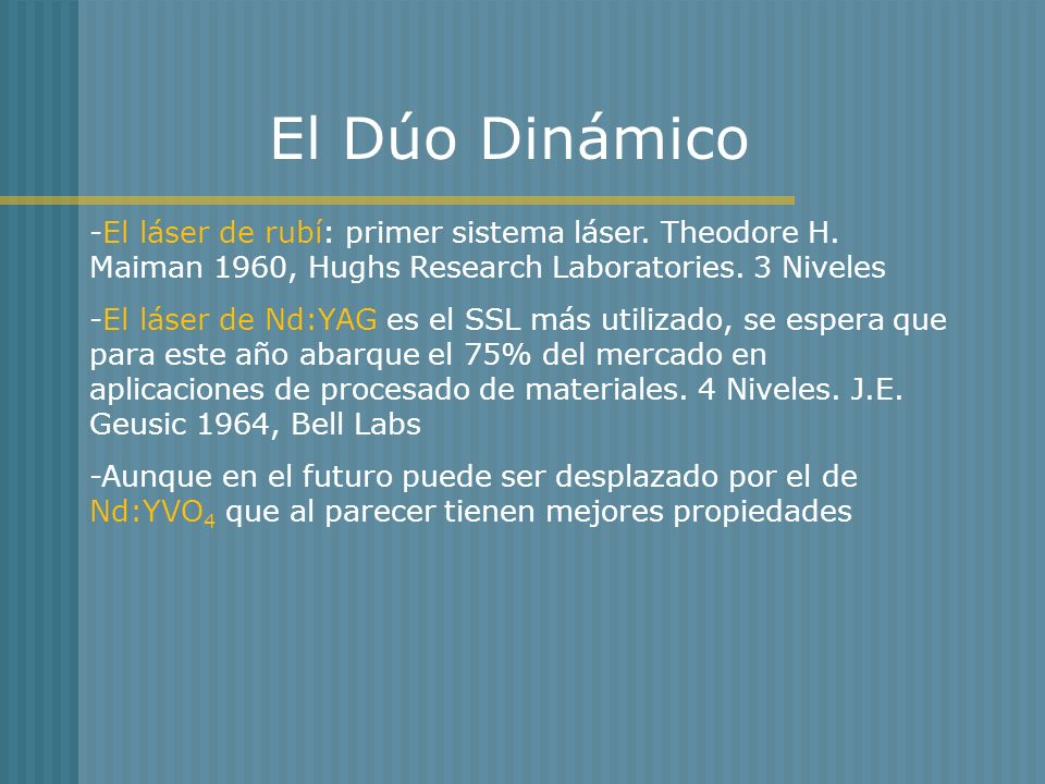 El Dúo Dinámico -El láser de rubí: primer sistema láser. Theodore H. Maiman 1960, Hughs Research Laboratories. 3 Niveles.