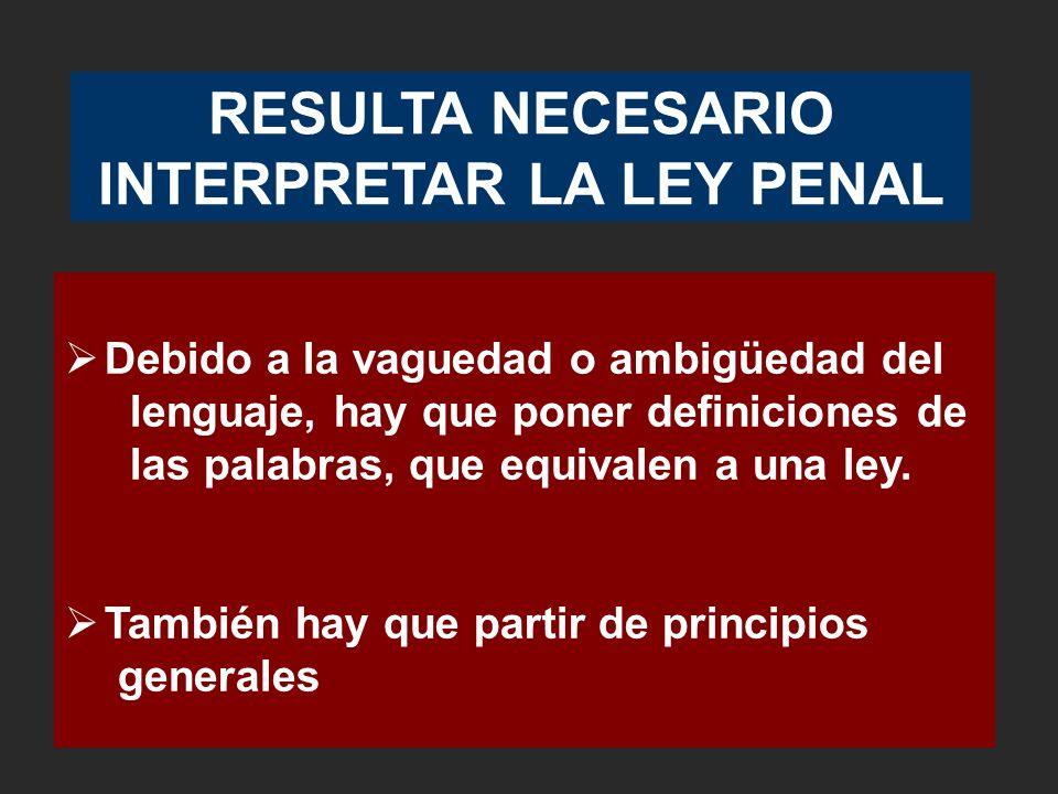 RESULTA NECESARIO INTERPRETAR LA LEY PENAL