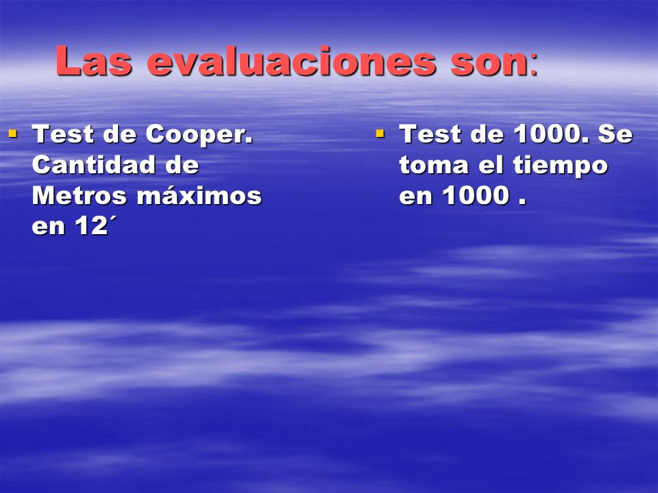 Las evaluaciones son: Test de Cooper. Cantidad de Metros máximos en 12´ Test de 1000.