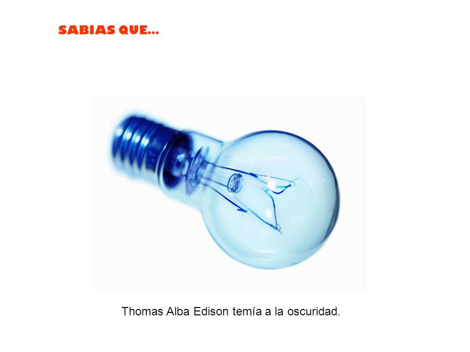 Thomas Alba Edison temía a la oscuridad.