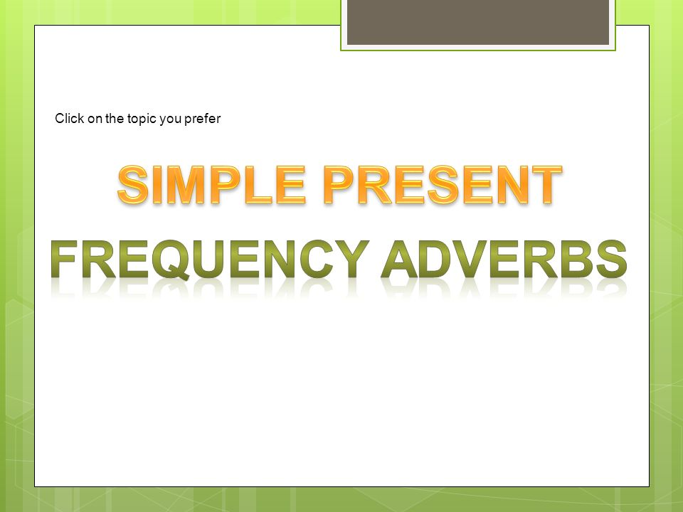 SIMPLE PRESENT Frequency adverbs