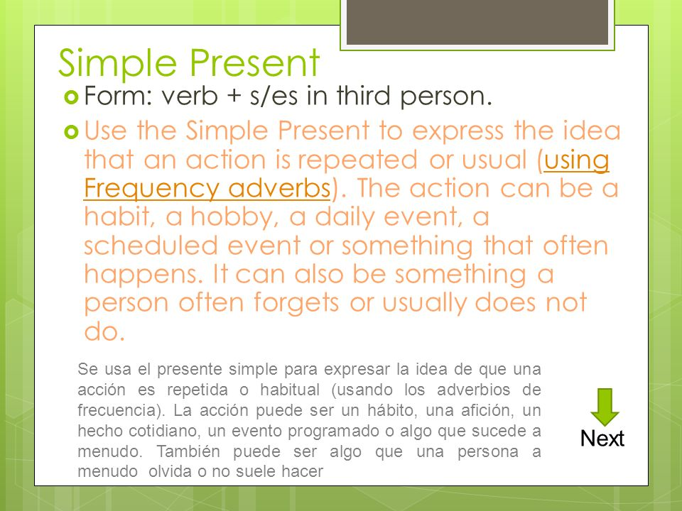 Simple Present Form: verb + s/es in third person.
