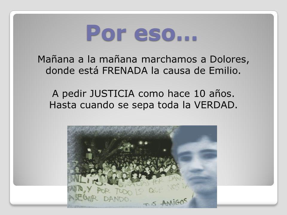 Por eso… Mañana a la mañana marchamos a Dolores, donde está FRENADA la causa de Emilio. A pedir JUSTICIA como hace 10 años.